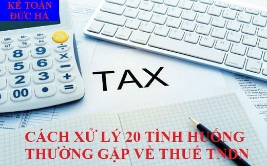 Cách xử lý 20 Tình huống thường gặp về Thuế TNDN