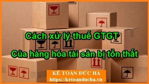 Cách xử lý thuế GTGT của hàng hóa và tài sản bị tổn thất