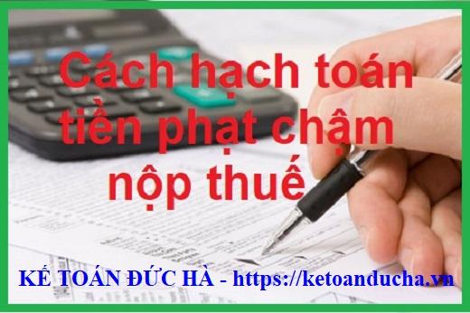 Cách hạch toán các khoản nộp phạt thuế, truy thu thuế, tiền phạt, tiền chậm nộp